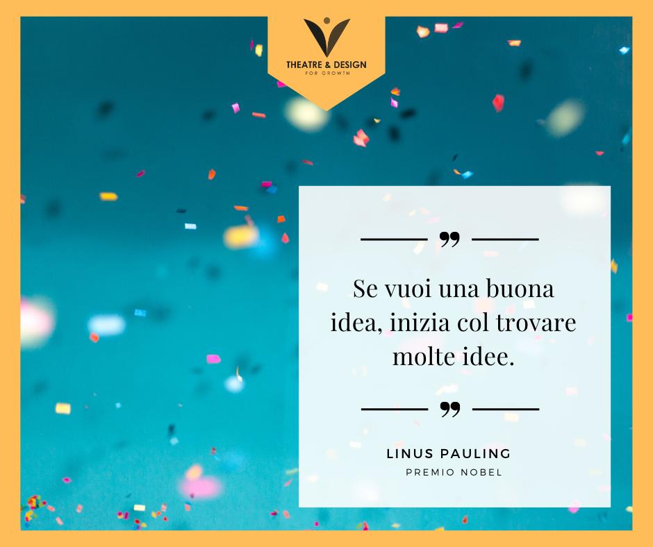 se vuoi una buona idea inizia con il trovare molte idee .