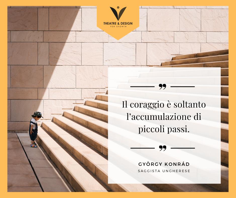 il coraggio è soltanto l'accumulazione di piccoli passi -